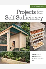 Step-by-Step Projects for Self-Sufficiency: Grow Edibles * Raise Animals * Live Off the Grid * DIY Kindle Edition