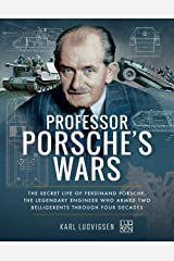 Professor Porsche's Wars: The Secret Life of Ferdinand Porsche, the Legendary Engineer Who Armed Two Belligerents Through Four Decades Paperback