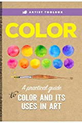 Artist Toolbox: Color: A practical guide to color and its uses in art Kindle Edition