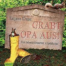 Grabt Opa aus! Ein rabenschwarzer Alpenkrimi