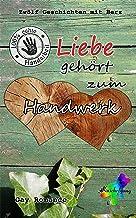 Liebe gehört zum Handwerk: Zwölf Geschichten mit Herz (German Edition)