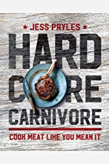 Hardcore Carnivore: Cook meat like you mean it Kindle Edition