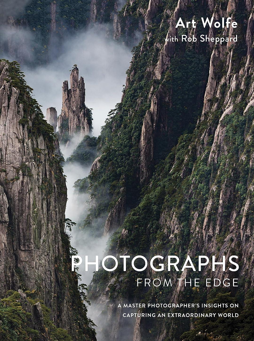 従順なニコチンよく話されるPhotographs from the Edge: A Master Photographer's Insights on Capturing an Extraordinary World (English Edition)