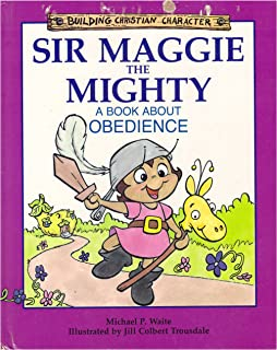 Sir Maggie the Mighty: A Book About Obedience (Building Christian Character)