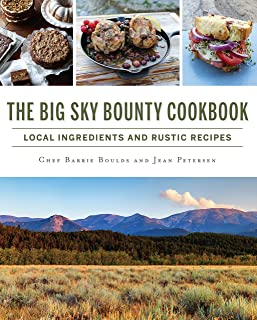 The Big Sky Bounty Cookbook: Local Ingredients and Rustic Recipes (American Palate)