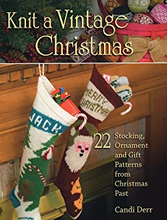 Knit a Vintage Christmas: 22 Stocking, Ornament, and Gift Patterns from Christmas Past