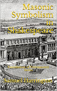 Masonic Symbolism in Shakespeare: Foundations of Freemasonry Series