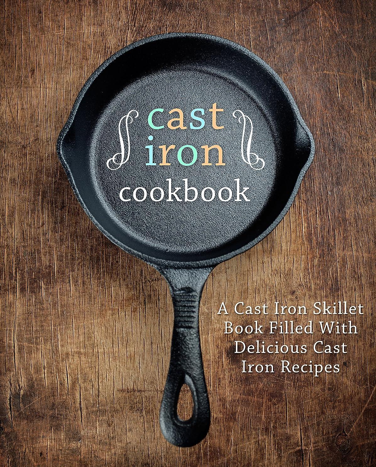 リサイクルする羊第九Cast Iron Cookbook: A Cast Iron Skillet Book Filled With Delicious Cast Iron Recipes (English Edition)