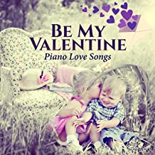 Be My Valentine: Piano Love Songs, Candle Light, Soft Atmosphere, Piano Bar Music, Valentine's Day, Romantic Mood