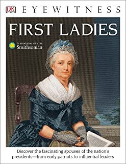 DK Eyewitness Books: First Ladies: Discover the Fascinating Spouses of the Nation's Presidents from Early Patriots