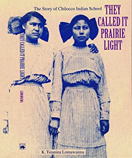 They Called It Prairie Light: The Story of Chilocco Indian School