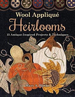 Wool Applique Heirlooms: 15 Antique-Inspired Projects & Techniques