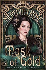 Mask of Gold: a Teen Steampunk Romance Novel (Alchemy Empire Book 3) Kindle Edition