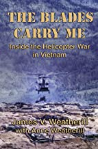 The Blades Carry Me: Inside the Helicopter War in Vietnam