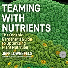 Teaming with Nutrients: The Organic Gardener's Guide to Optimizing Plant Nutrition