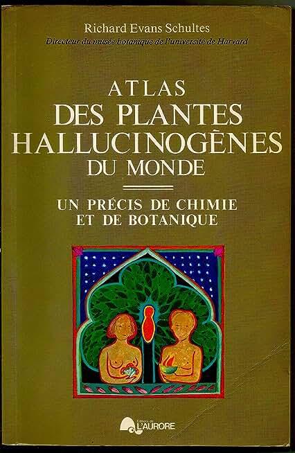 Atlas des plantes hallucinogènes du monde Un précis de chimie et de botanique
