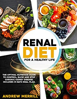RENAL DIET: For a healthy life. The Optimal Nutrition Guide to Control, Slow and Stop Chronic Kidney Disease. Includes 31 ...