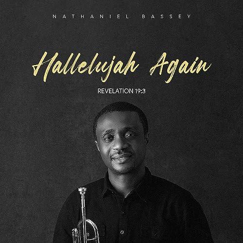 Nathaniel Bassey - Hallelujah Again (Revelation 19:3) (2021)