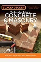 Black & Decker The Complete Guide to Concrete & Masonry, 4th Edition: Build with Concrete, Brick, Block & Natural Stone (Black & Decker Complete Guide) Paperback