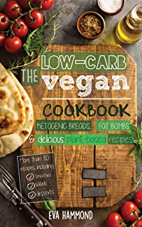 The Low Carb Vegan Cookbook: Ketogenic Breads, Fat Bombs & Delicious Plant Based Recipes (Ketogenic Vegan Book 1)