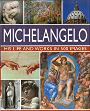 Michelangelo: His Life and Works in 500 Images