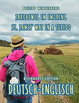 Jakobsweg im Smoking/St. James' Way in a Tuxedo: Bilinguale Edition Deutsch-Englisch (zweisprachig/bilingual) (German Edition)