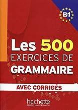 Les 500 Exercices De Grammaire. Niveau B1. Avec Corrigés: Les 500 Exercices de Grammaire B1 - Livre + corrigés intégrés
