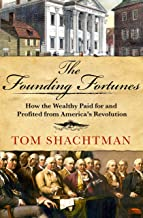 The Founding Fortunes: How the Wealthy Paid for and Profited from America's Revolution (English Edition)