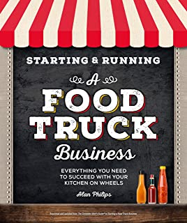 Starting & Running a Food Truck Business: Everything You Need to Succeed With Your Kitchen on Wheels