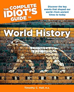The Complete Idiot's Guide to World History, 2nd Edition: Discover the Key Events That Shaped Our World from Ancient Times...