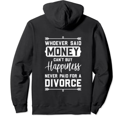 Whoever Said Money Can't Buy Happiness... Divorce Funny Gift Pullover Hoodie