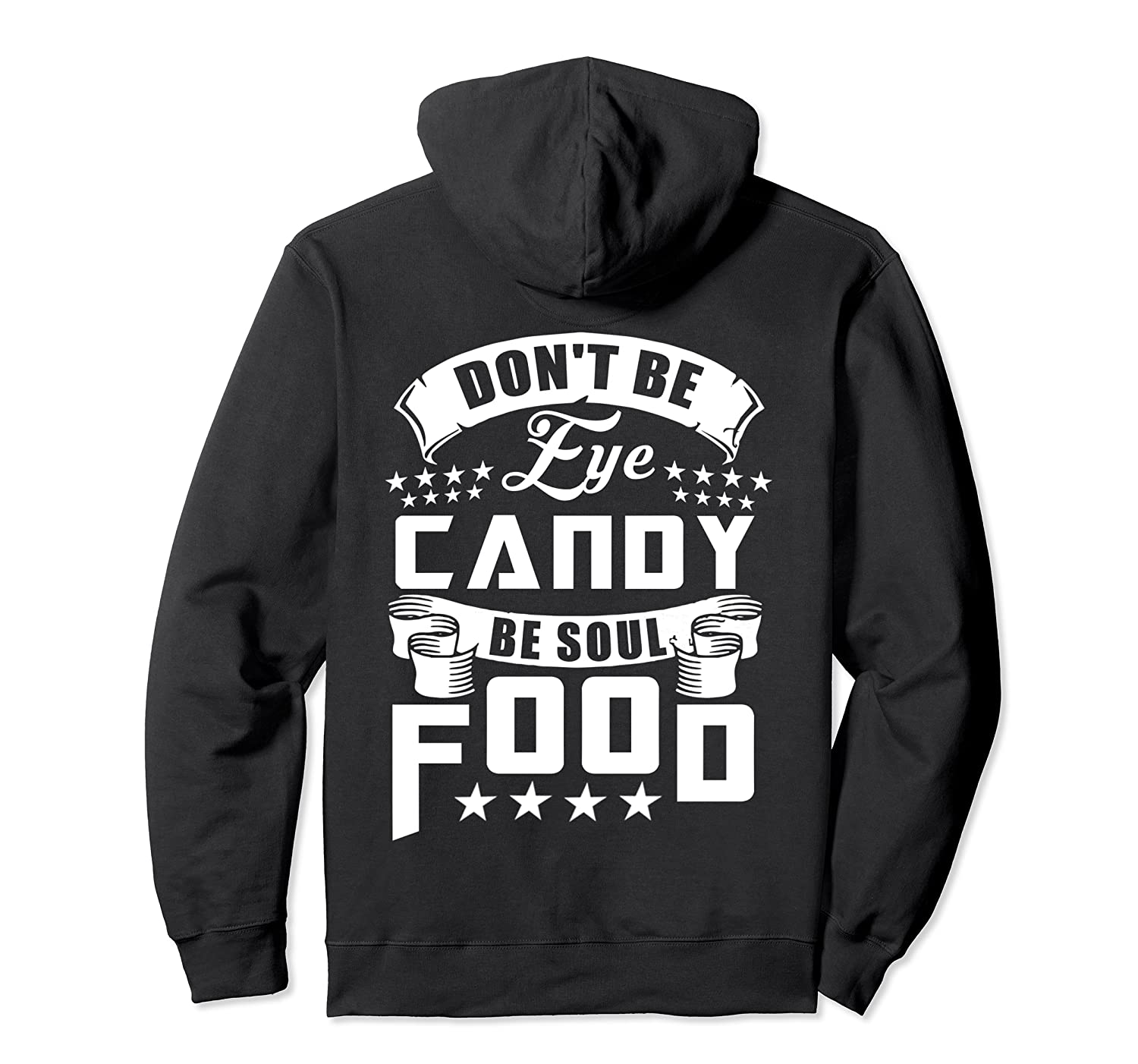 Funny Gift T Shirt Don T Be Eye Candy Be Soul Food Pullover