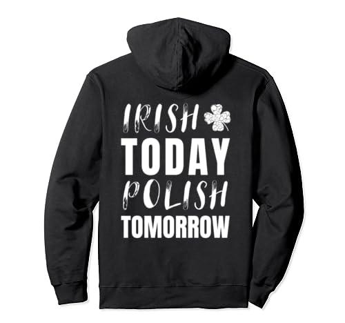 Funny Irish Today Polish Tomorrow St. Patrick's Day Pullover Hoodie