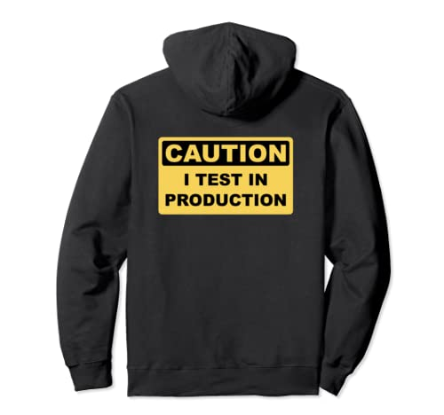 I Test In Production   Funny Developer Caution Sign Design Pullover Hoodie