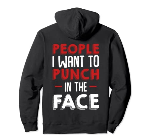 People I Want To Punch In The Face Funny Humor Sarcastic Pullover Hoodie