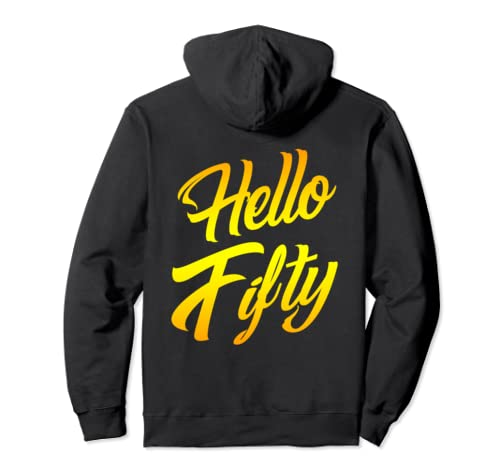 Hello Fifty 50 Years Old 50th Funny Birthday Party Quotes Pullover Hoodie
