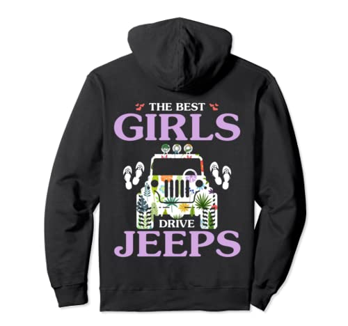 The Best Girls Drive Jeeps Cute Jeeps Flip F Lops Women Jeeps Pullover Hoodie