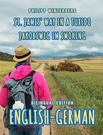 St. James' Way in a Tuxedo/Jakobsweg im Smoking: Bilingual Edition English-German (English Edition)