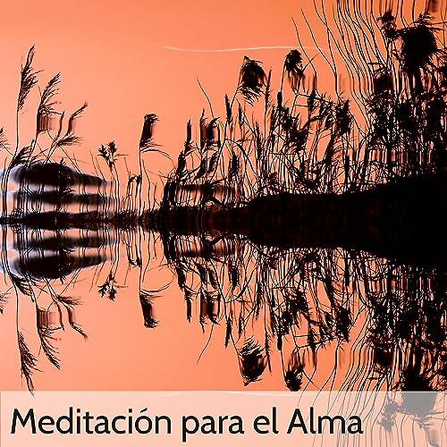 Meditación para el Alma - Canciones Relajantes para Meditar ...