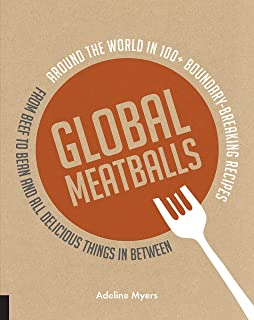 Global Meatballs: Around the World in 100+ Boundary-Breaking Recipes, From Beef to Bean and All Delicious Things in Between