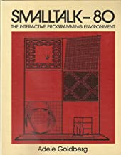 Smalltalk-80: The Interactive Programming Environment (Addison-Wesley series in computer science)