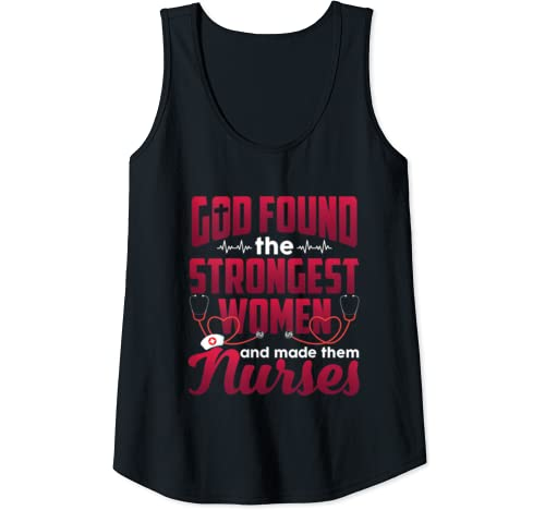 Womens God Found The Strongest Women And Made Them Nurses Funny Tank Top