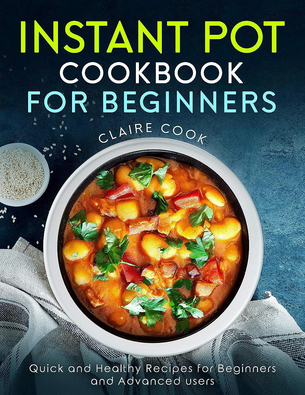 あいまいさ発症中世のInstant Pot Cookbook for Beginners: Quick and Healthy Recipes for Beginners and Advanced Users (English Edition)