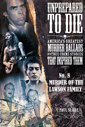 Unprepared To Die: No. 8 - Murder Of The Lawson Family (Unprepared To Die; America's Greatest Murder Ballads And The True Crime Stories That Inspired Them)
