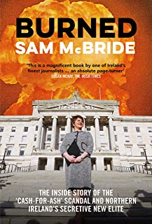 Burned: The Inside Story of the 'Cash-for-Ash' Scandal and Northern Ireland's Secretive New Elite