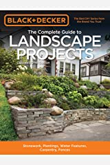 Black & Decker The Complete Guide to Landscape Projects, 2nd Edition: Stonework, Plantings, Water Features, Carpentry, Fences (Black & Decker Complete Guide) Kindle Edition