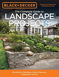Black & Decker The Complete Guide to Landscape Projects, 2nd Edition: Stonework, Plantings, Water Features, Carpentry, Fen...