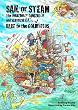 Sail or Steam: The Incredibly Dangerous and Seriously Weird Race to the Goldfields (Seriously History Book 7)