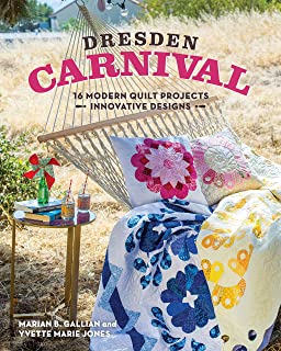 Dresden Carnival: 16 Modern Quilt Projects, Innovative Designs