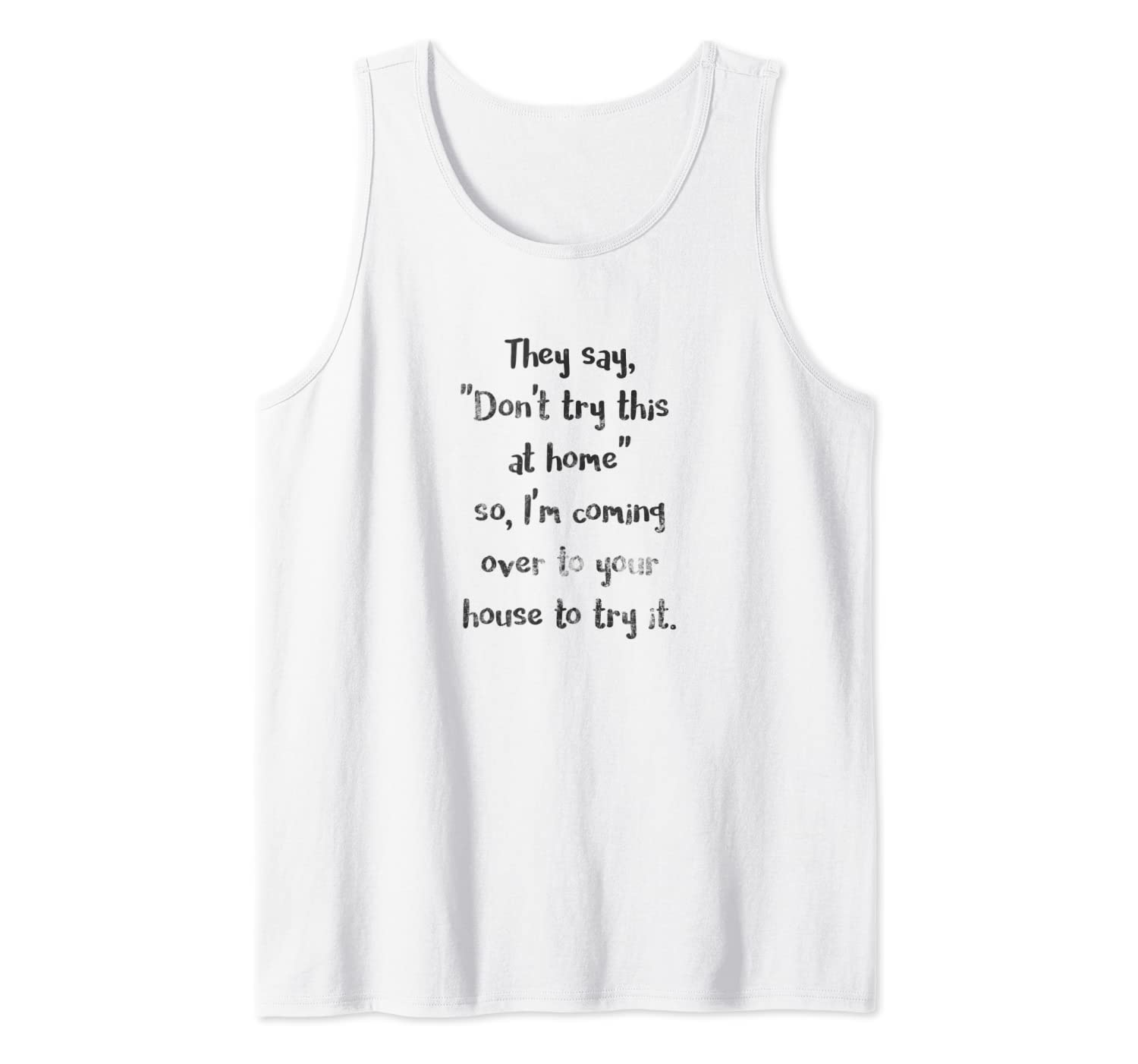 They Say Don't Try This at Home Funny Sarcastic Dark Tank Top